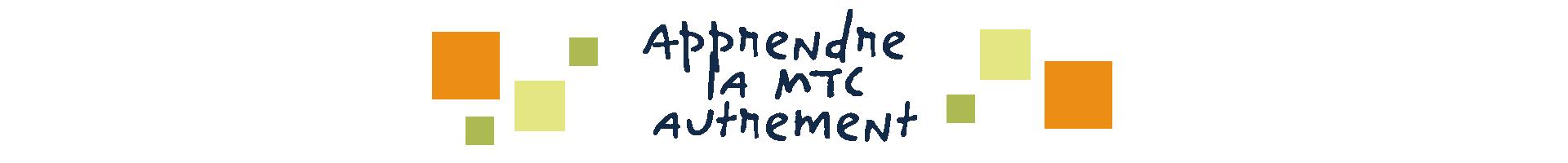 Apprendre la MTC autrement